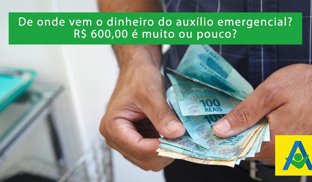 De onde vem o dinheiro do auxílio emergencial? R$ 600,00 é muito ou pouco?